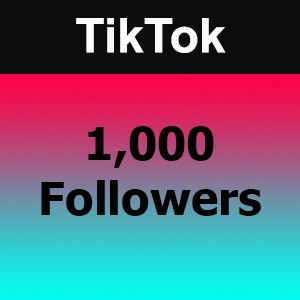 Buy 1000 TikTok Followers